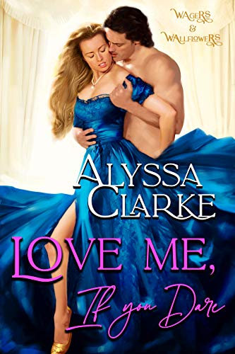 Love me, If you Dare (Wagers and Wallflowers Book 1) Alyssa Clarke