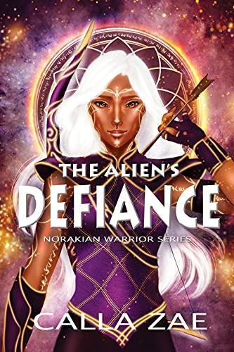 The Alien's Defiance: A Sci-Fi Alien Warrior Romance (Norakian Warriors Book 2) Calla Zae