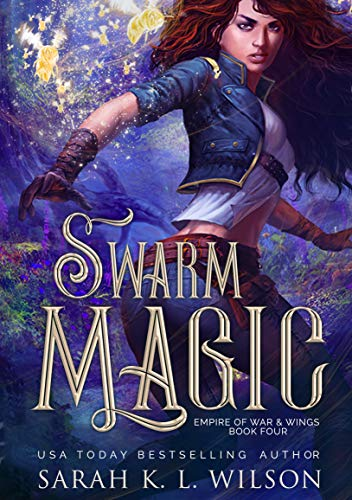 Swarm Magic (Empire of War & Wings Book 4) Sarah K. L. Wilson