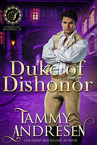 Duke of Dishonor: Regency Romance (Lords of Scandal Book 11) Tammy Andresen