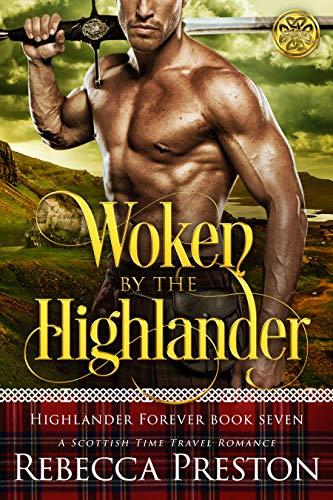 Woken By The Highlander: A Scottish Time Travel Romance (Highlander Forever Book 7) Rebecca Preston