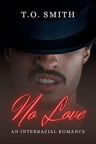 No Love: An Interracial Romance T.O. Smith