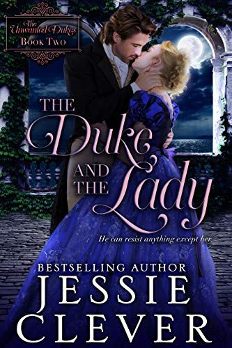 The Duke and the Lady (The Unwanted Dukes Book 2) Jessie Clever