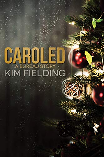 Caroled: A Bureau Story (The Bureau Book 7) Kim Fielding