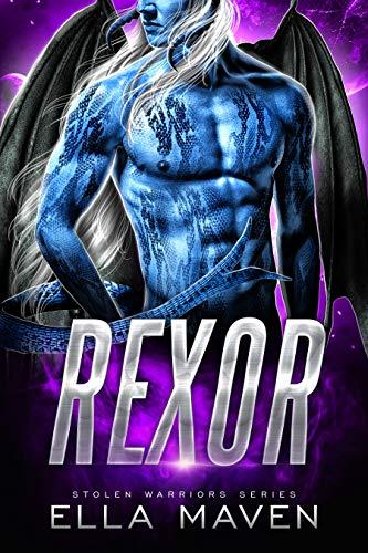Rexor: A SciFi Alien Warrior Romance (Stolen Warriors Book 1) Ella Maven