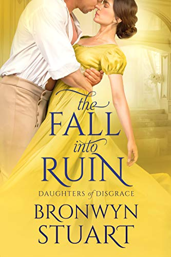 The Fall into Ruin (Daughters of Disgrace Book 3) Bronwyn Stuart
