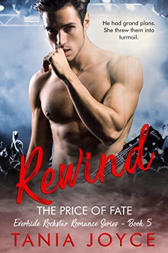 REWIND - The Price of Fate: Everhide Rockstar Romance Series Book 5 Tania Joyce