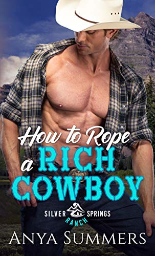 How To Rope A Rich Cowboy (Silver Springs Ranch Book 2) Anya Summers