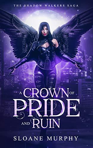 A Crown Of Pride And Ruin (The Shadow Walkers Saga Book 6) Sloane Murphy