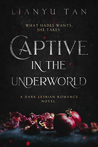 Captive in the Underworld: A Dark Lesbian Romance Novel Lianyu Tan