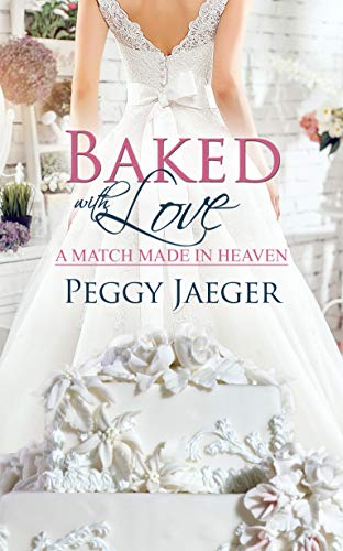 Baked with Love (A Match Made in Heaven Book 3) Peggy Jaeger