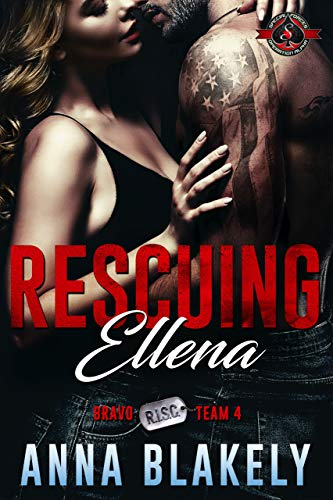 Rescuing Ellena (Special Forces: Operation Alpha) (Bravo Series Book 4) Anna Blakely and Operation Alpha