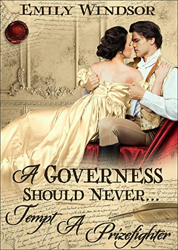 A Governess Should Never... Tempt a Prizefighter (The Governess Chronicles Book 1) Emily Windsor
