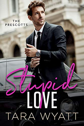Stupid Love: A Friends to Lovers Romantic Comedy (The Prescotts Book 1) Tara Wyatt