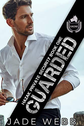 Guarded (Hazak Private Security Book 1) Jade Webb