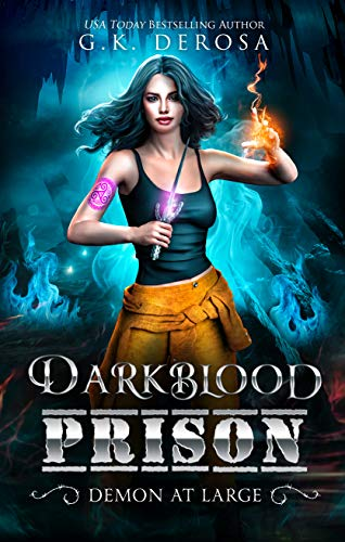 Darkblood Prison: Demon At Large : Supernatural Prison Squad Series Book 3 G.K. DeRosa