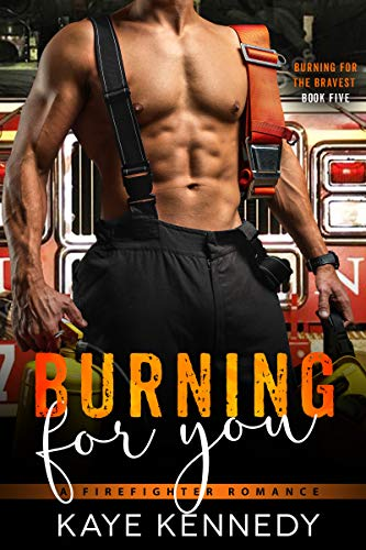 Burning for You: A Steamy NYC Firefighter Romance (Burning for the Bravest Book 5) Kaye Kennedy