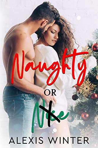 Naughty or Nice: A Friends to Lovers Christmas Romance Alexis Winter and Sarah Kil
