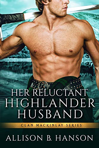 Her Reluctant Highlander Husband Allison B. Hanson