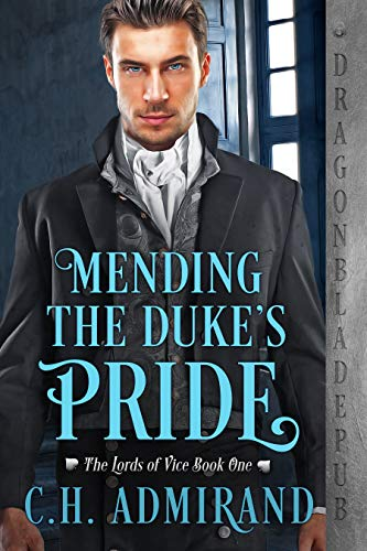 Mending the Duke's Pride (The Lords of Vice Book 1) C.H. Admirand