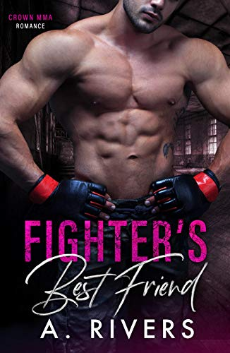 Fighter's Best Friend: A Friends to Lovers Sports Romance (Crown MMA Romance) A. Rivers and Alexa Rivers