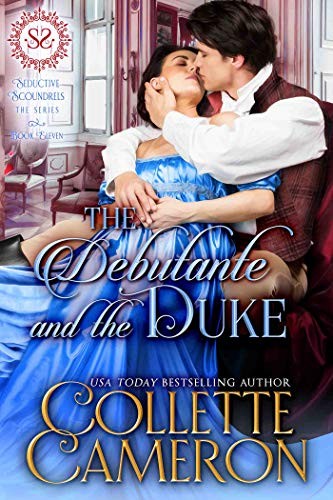 The Debutante and the Duke: A Regency Romance (Seductive Scoundrels Book 11) Collette Cameron