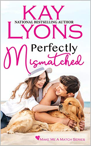 Perfectly Mismatched (Make Me A Match Book 4) Kay Lyons