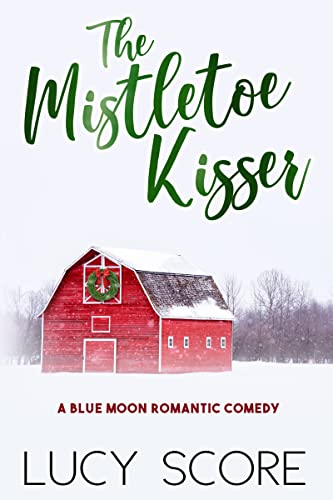 The Mistletoe Kisser: A Small Town Love Story (Blue Moon Book 8) Lucy Score