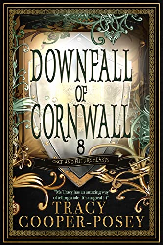 Downfall of Cornwall (Once and Future Hearts Book 8) Tracy Cooper-Posey