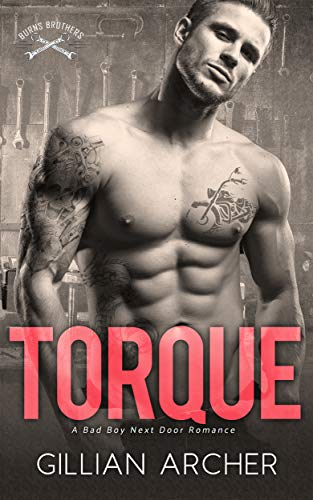 Torque: A Bad Boy Next Door Romance (Burns Brothers Series Book 4) Gillian Archer