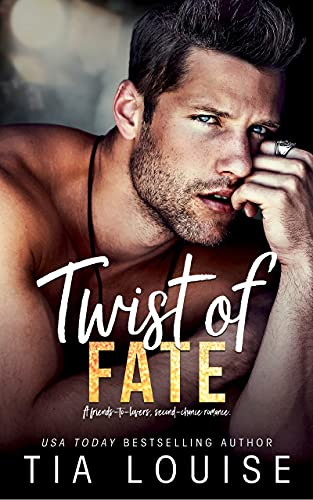 Twist of Fate: A sexy friends-to-lovers, single-parent romance. (stand-alone) Tia Louise