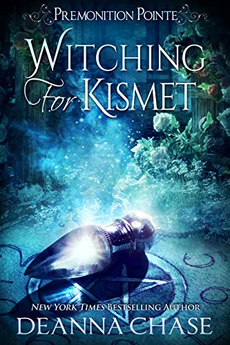 Witching For Kismet: A Paranormal Women's Fiction Novel (Premonition Pointe Book 6) Deanna Chase
