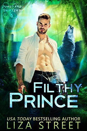 Filthy Prince (Junkyard Shifters Book 5) Liza Street