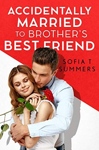 Accidentally Married to Brother's Best Friend Sofia T Summers