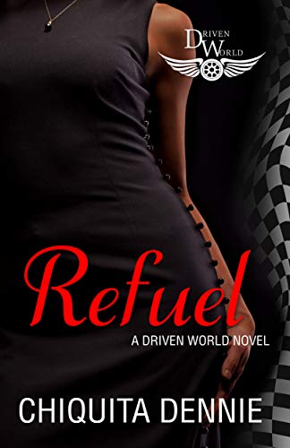 Refuel: A Driven World Novel (The Driven World) Chiquita Dennie and KB Worlds