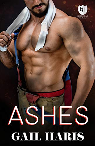 Ashes: An Everyday Heroes Novel (The Everyday Heroes World) Gail Haris and KB Worlds