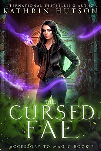 The Cursed Fae (Accessory to Magic Book 2) Kathrin Hutson