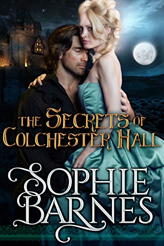 The Secrets of Colchester Hall: A Gothic Regency Romance Sophie Barnes