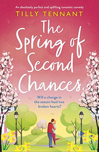 The Spring of Second Chances : An absolutely perfect and uplifting romantic comedy Tilly Tennant