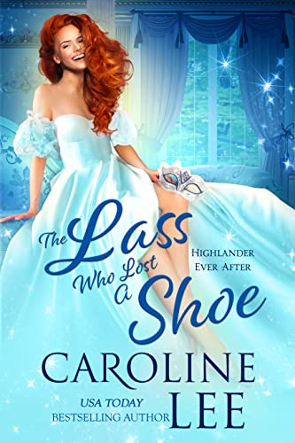 The Lass Who Lost a Shoe (Highlander Ever After Book 1) Caroline Lee