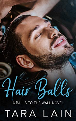 Hair Balls: An Opposites Attract, Getting-Ready-for-the-Wedding, MM Romance (Balls to the Wall) Tara Lain