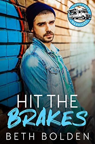 Hit the Brakes: A Fake Boyfriend Gay Romance (Food Truck Warriors Book 2) Beth Bolden