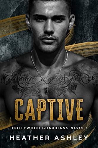 Captive: A Bodyguard Romance (Hollywood Guardians Book 1) Heather Ashley