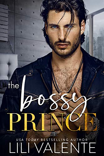 The Bossy Prince (Rugged and Royal Book 3) Lili Valente