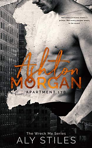Ashton Morgan: Apartment 17B (The Wreck Me Series) Aly Stiles