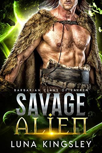 Savage Alien (An Alien Breeder Romance): Barbarian Clans of Xavren Luna Kingsley