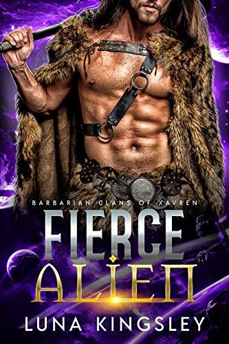 Fierce Alien (An Alien Breeder Romance): Barbarian Clans of Xavren Luna Kingsley