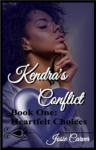 Kendra's Conflict: Heartfelt Choices (Kendra's Conflict Series Book 1) Josie Carver