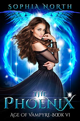 The Phoenix: A Vampire Fantasy Romance (The Age Of Vampyre Book 6) Sophia North