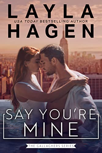Say You're Mine (The Gallaghers Book 1) Layla Hagen